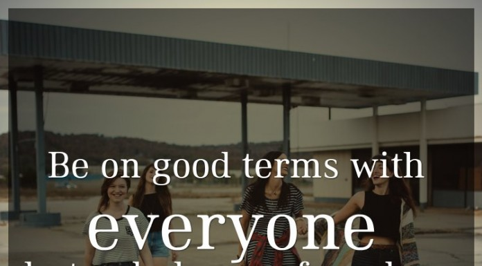 Be on good terms with everyone but only keep a few close.
