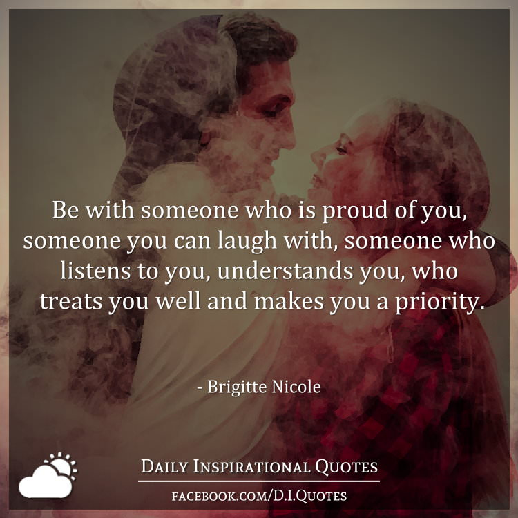 Be With Someone Who Is Proud Of You, Someone You Can Laugh