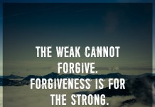 The weak cannot forgive. forgiveness is for the strong. - Mahatma Gandhi