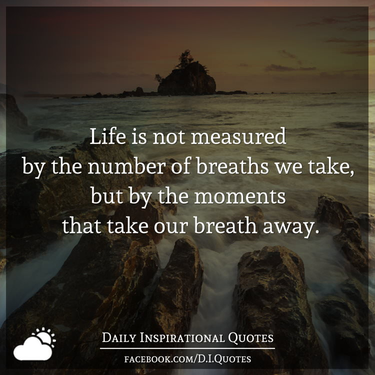 Life Is Not Measured By The Breaths Quote: Life Is Not Measured By The Number Of Breaths We Take, But
