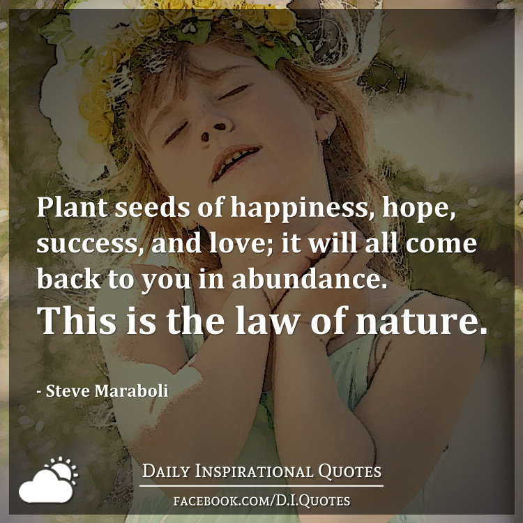 Back To Nature Quotes: Plant Seeds Of Happiness, Hope, Success, And Love; It Will