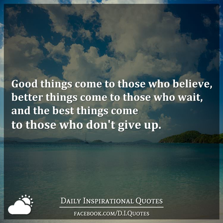 Good Things Come To Those Who Believe, Better Things Come