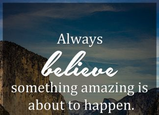 Always believe something amazing is about to happen.