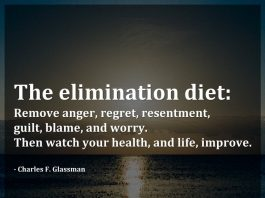 The elimination diet: Remove anger, regret, resentment, guilt, blame, and worry.Then watch your health, and life, improve. - Charles F. Glassman