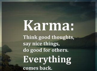 Karma: Think good thoughts, say nice things, do good for others. Everything comes back.