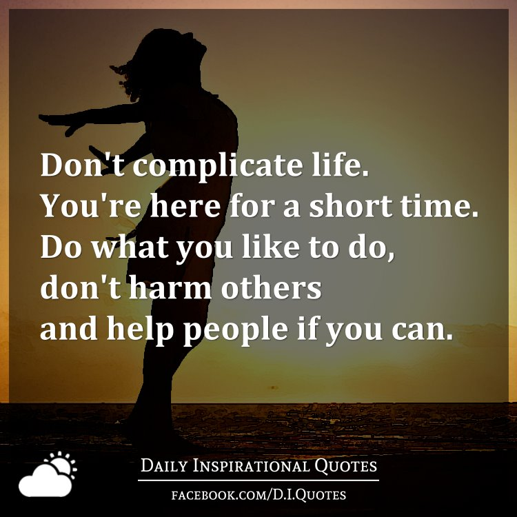 Why I Don T Like Motivational Quotes: Don't Complicate Life. You're Here For A Short Time. Do