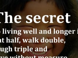 The secret to living well and longer is: eat half, walk double, laugh triple and love without measure. - Tibetan Proverb