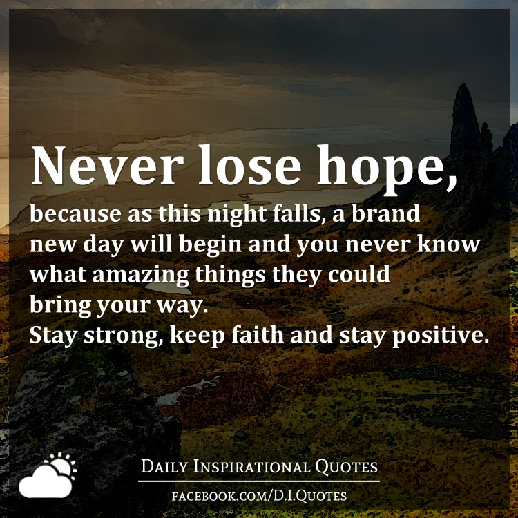 Never Lose Hope Because As This Night Falls A Brand New Day Will Begin And You Never Know What
