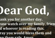 Dear God, Thank you for another day. Please watch over my family, friends, and whoever is reading this. I pray you would bless them and keep them safe. Amen