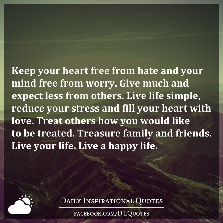 Keep your heart free from hate and your mind free from ...