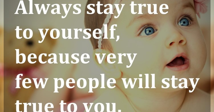 Always Stay True To Yourself, Because Very Few People Will