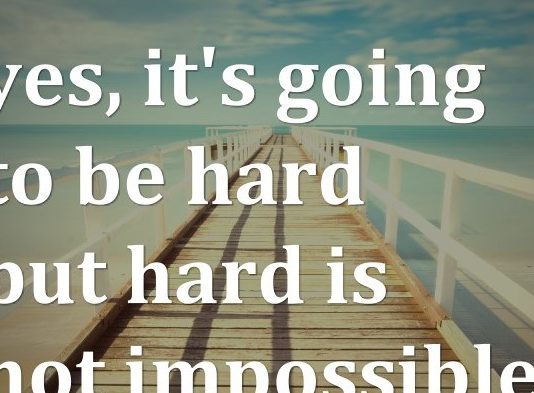 yes, it's going to be hard but hard is not impossible.