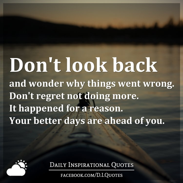 Don T Regret Anything In Life Quotes: Don't Look Back And Wonder Why Things Went Wrong. Don't