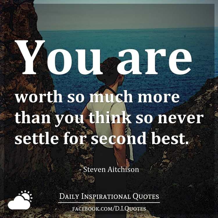 You Are Worth So Much More Than You Think So Never Settle