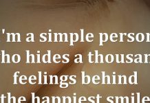 I am a simple person who hides a thousand feelings behind the happiest smile.