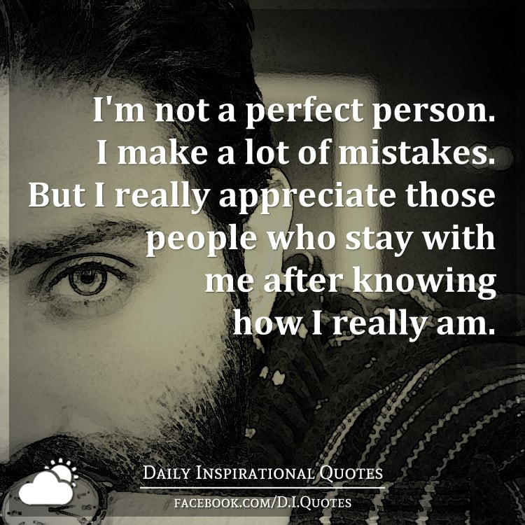 Quotes About Not Really Knowing Someone: I'm Not A Perfect Person. I Make A Lot Of Mistakes. But I