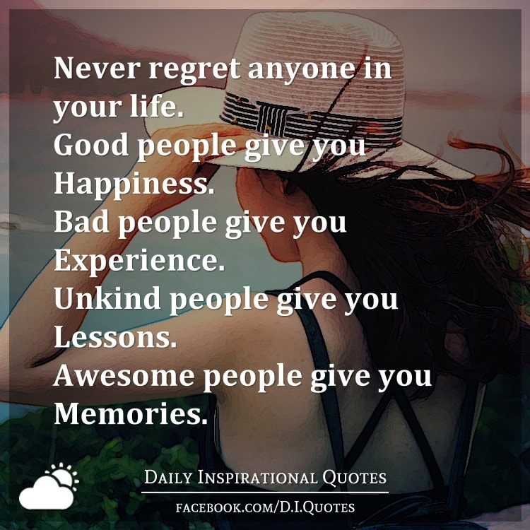 By Inspirational Quotes · Never Regret Anyone In Your Life. Good People  Give You Happiness. Bad People Give