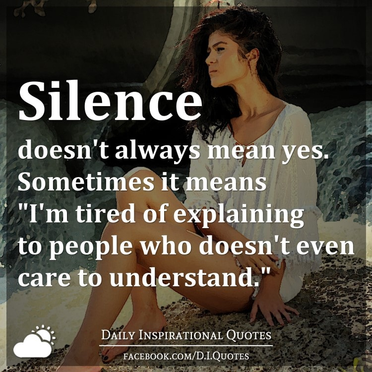 """Silence Doesn't Always Mean Yes. Sometimes It Means """"I'm"""