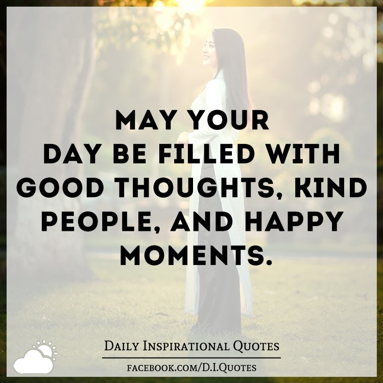 Quotes About People Who Notice: May Your Day Be Filled With Good Thoughts, Kind People