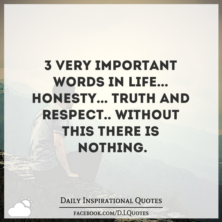 3 Very important words in life... HONESTY... TRUTH and ...