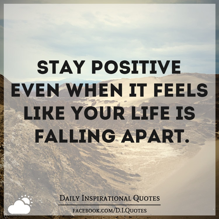 STAY POSITIVE Even When It Feels Like Your Life Is Falling