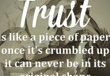 Trust is like a piece of paper, once it's crumbled up it can never be in its original shape.
