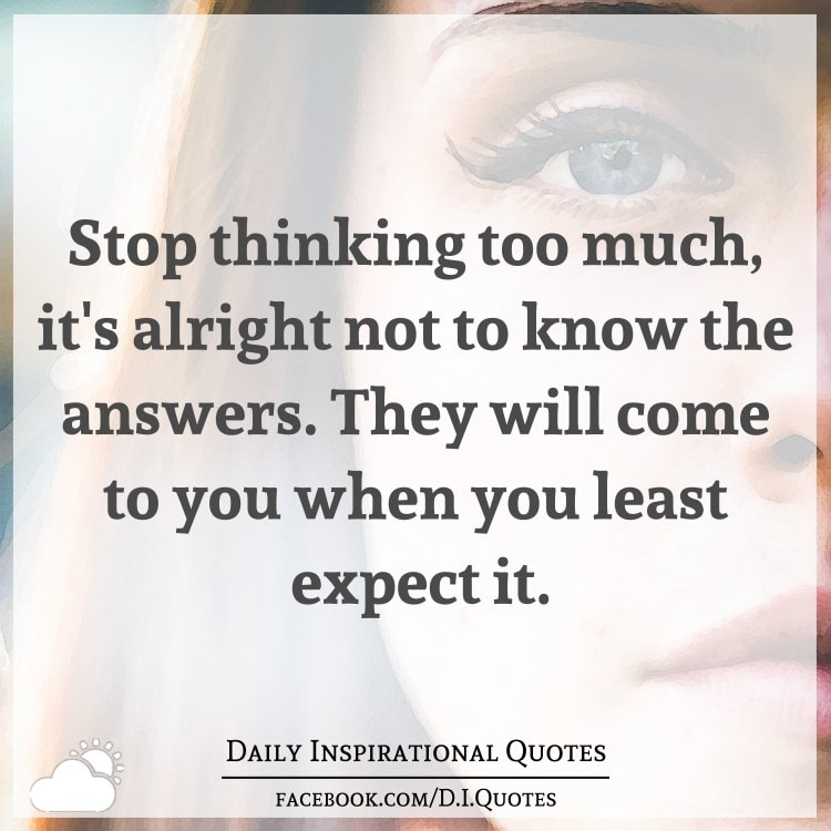 stop thinking much