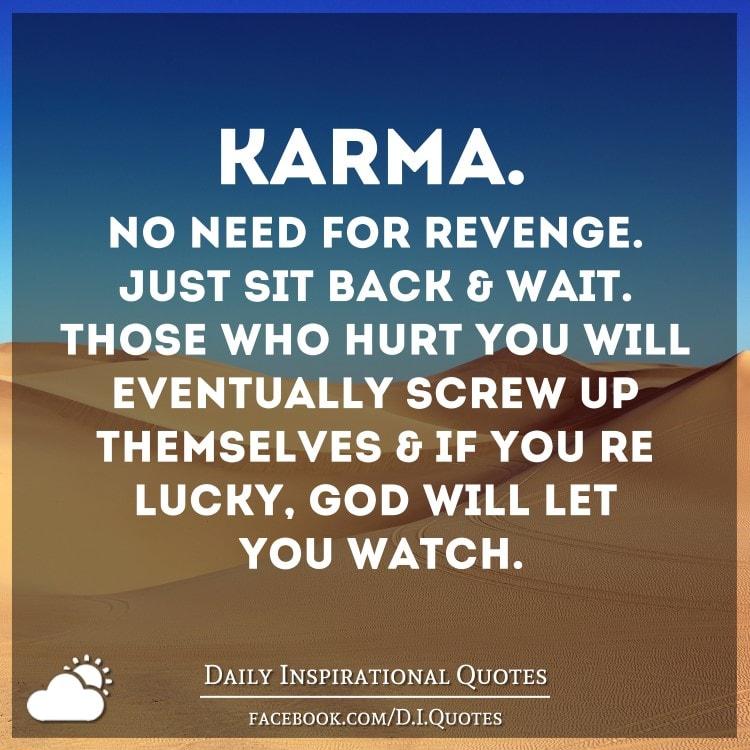 Karma And Revenge Quotes: KARMA. No Need For Revenge. Just Sit Back & Wait. Those
