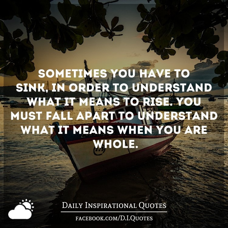 Sometimes Things Have To Fall Apart Quote: Sometimes You Have To Sink, In Order To Understand What It