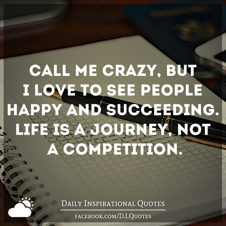 Inspirational Quotes About Life S Journey: Call Me Crazy, But I Love To See People Happy And