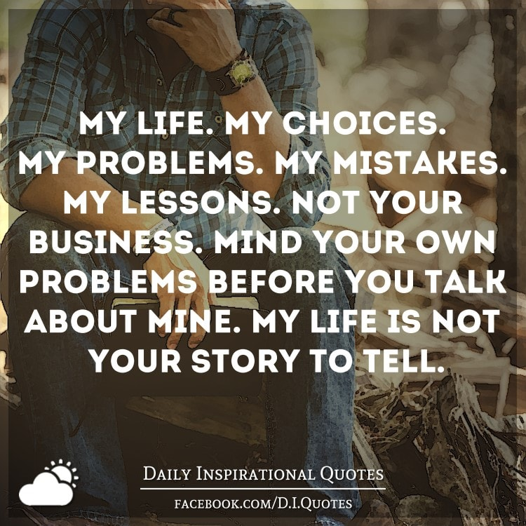 I Love You Quotes: My Life. My Choices. My Problems. My Mistakes. My Lessons