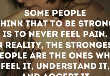 Some people think that to be strong is to never feel pain. In reality, the strongest people are the ones who feel it, understand it, and accept it.