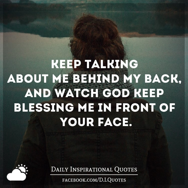 End Of Watch Quotes: Keep Talking About Me Behind My Back, And Watch God Keep