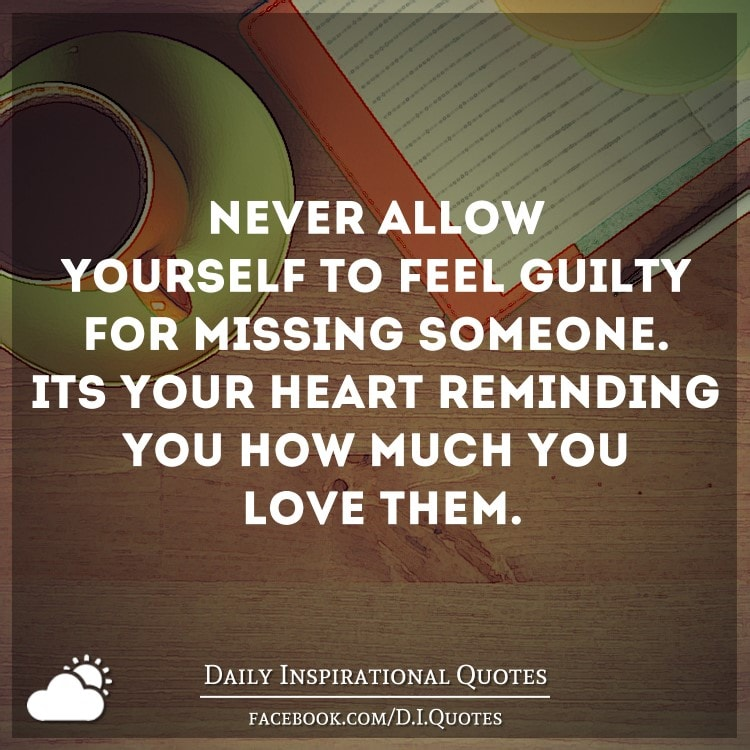 Never Allow Yourself To Feel Guilty For Missing Someone