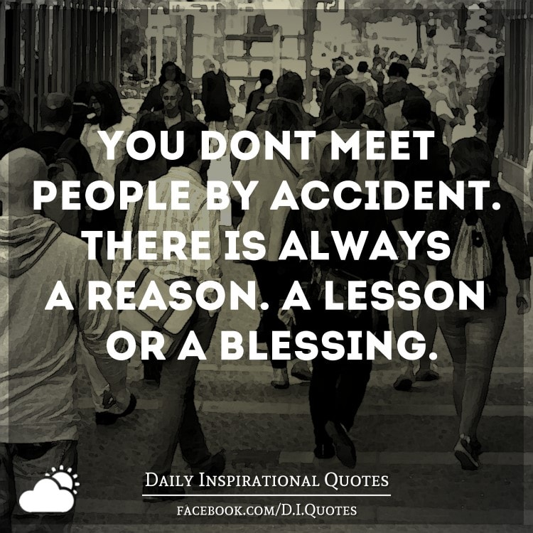 You Meet Someone For A Reason Quotes: You Don't Meet People By Accident. There's Always A Reason