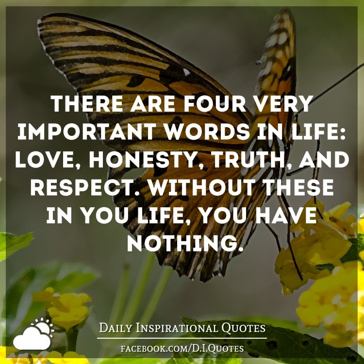 There are four very important words in life: love, honesty ...