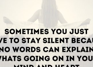 Sometimes you just have to stay silent because no words can explain what's going on in your mind and heart.