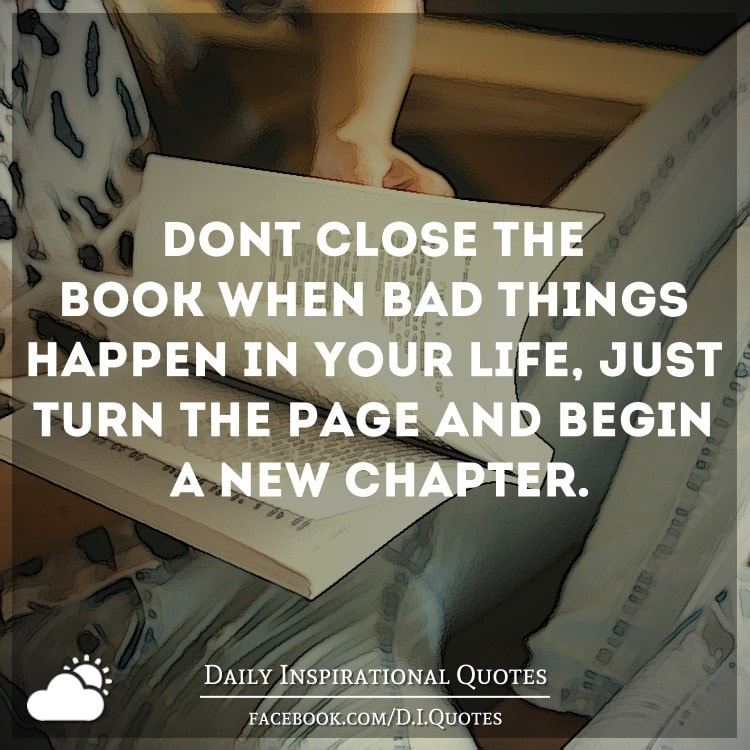 Why Bad Things Happen Quotes: Don't Close The Book When Bad Things Happen In Your Life