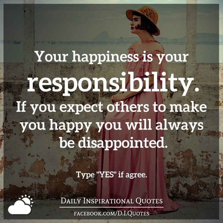 To Make Others Happy Quotes: Your Happiness Is Your Responsibility. If You Expect