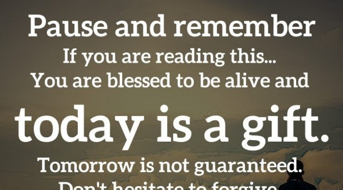 Pause and remember — If you are reading this... You are blessed to be alive and today is a gift. Tomorrow is not guaranteed. Don't hesitate to forgive, hug and love those dear to you. - Jenni Young