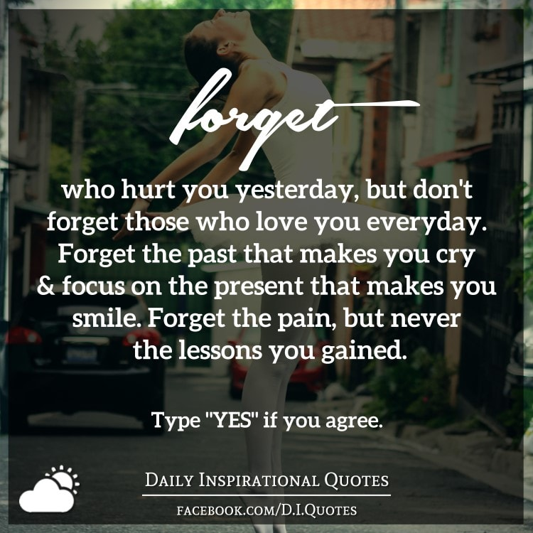Forget The Past Quotes: Forget Who Hurt You Yesterday, But Don't Forget Those Who