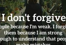 I don't forgive people because I'm weak. I forgive them because I am strong enough to understand that people make mistakes.
