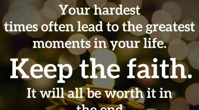 Your hardest times often lead to the greatest moments in your life. Keep the faith. It will all be worth it in the end.