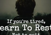 If you're tired, Learn To Rest. Not to quit.