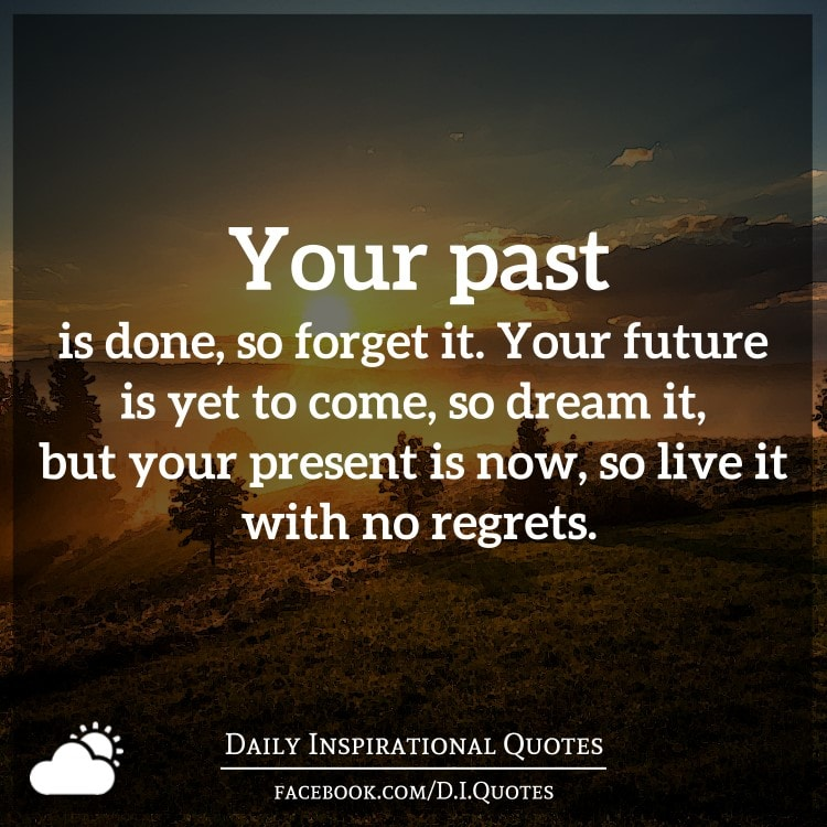 Forget The Past Quotes: Your Past Is Done, So Forget It. Your Future Is Yet To