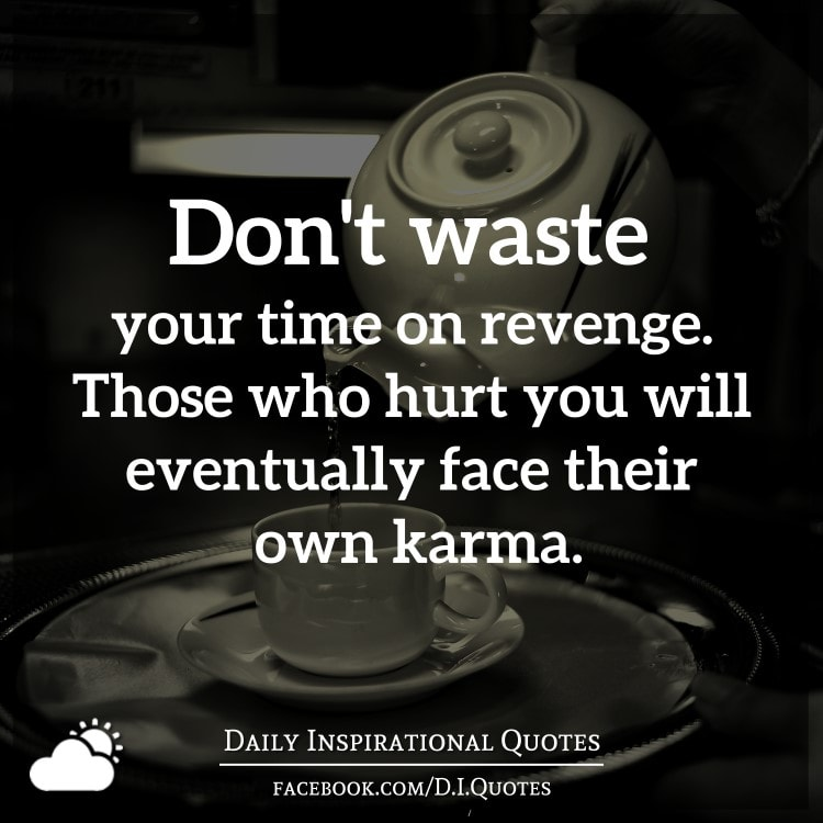 Dont Waste Time Quotes: Don't Waste Your Time On Revenge. Those Who Hurt You Will