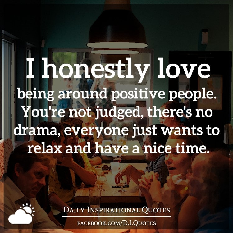 Quotes About People We Love: I Honestly Love Being Around Positive People. You're Not