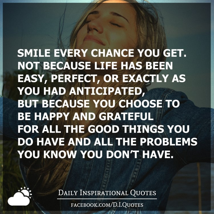 Daily Inspirational Quotes Happy: Smile Every Chance You Get. Not Because Life Has Been Easy