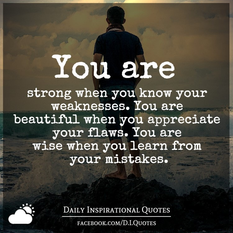 You Are Strong When You Know Your Weaknesses. You Are