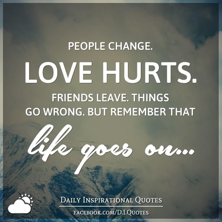 people change love hurts friends leave things go wrong
